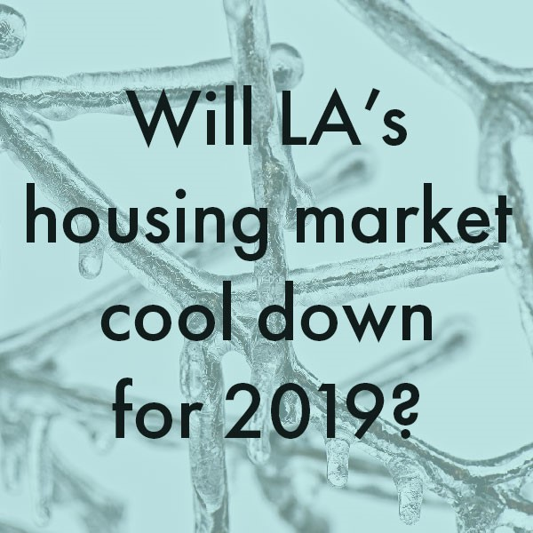 TO COOL OR NOT TO COOL? A 2019 HOUSING MARKET PREVIEW
