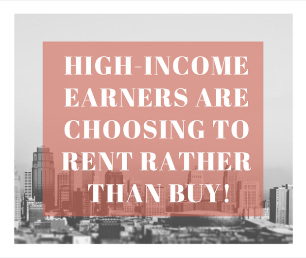 High-Income Earners Are Choosing To Rent Rather Than Buy!?